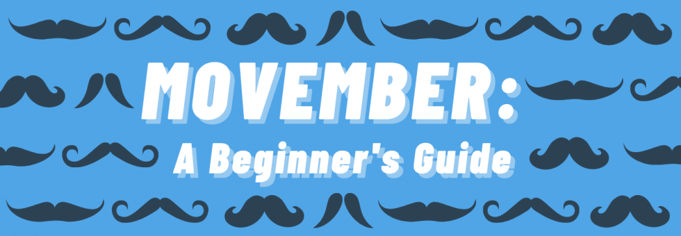 Movember: A Beginner's Guide of the Basics & the Stats